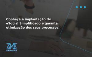 Conheça A Implantação Do Esocial Simplificado E Garanta Otimização Dos Seus Processos! Amr Contabilidade - Contabilidade em Nova Iguaçu - RJ | AMR Contabilidade