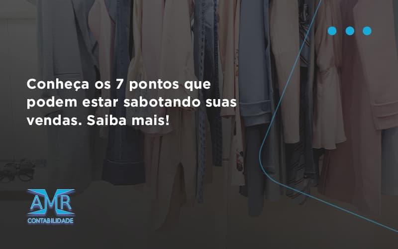 Conheça Os 7 Pontos Que Podem Estar Sabotando Suas Vendas. Saiba Mais Amr Contabilidade - Contabilidade em Nova Iguaçu - RJ | AMR Contabilidade