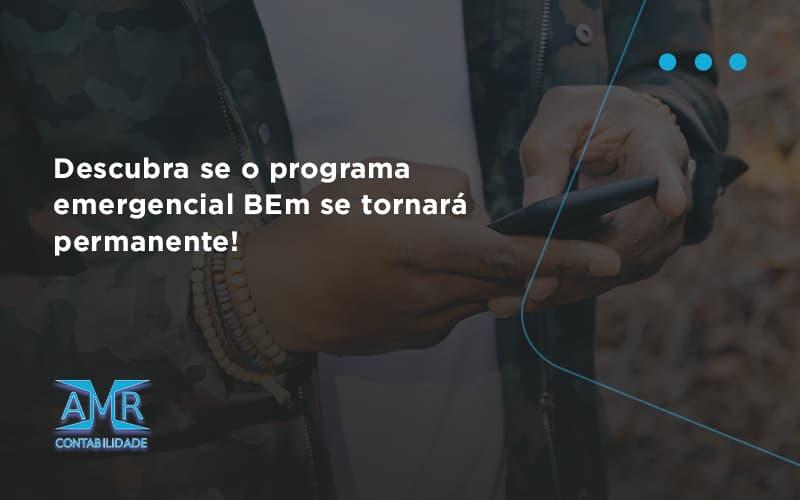 Descubra Se O Programa Emergencial Bem Se Tornará Permanente! Amr Contabilidade - Contabilidade em Nova Iguaçu - RJ | AMR Contabilidade