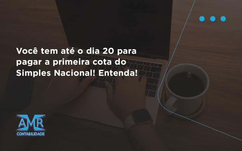 Empreendedor Optante Pelo Simples Nacional, Você Tem Até Dia 20 Para Pagar A Primeira Cota Do Das Amr Contabilidade - Contabilidade em Nova Iguaçu - RJ | AMR Contabilidade