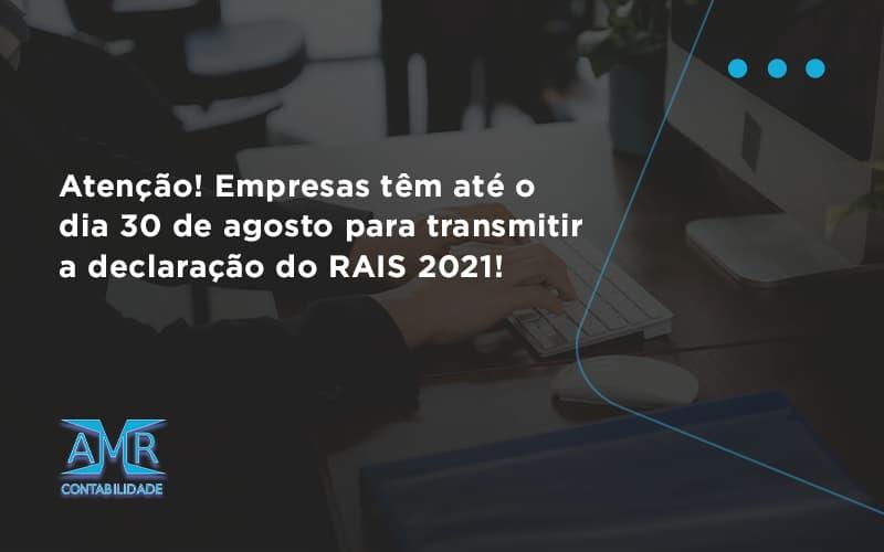 Empresas Têm Até O Dia 30 De Agosto Para Transmitir A Declaração Do Rais 2021 Amr Contabilidade - Contabilidade em Nova Iguaçu - RJ | AMR Contabilidade