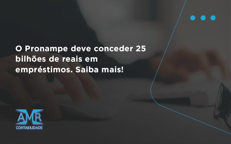 O Pronampe Deve Conceder 25 Bilhões De Reais Em Empréstimos. Saiba Mais! Amr Contabilidade - Contabilidade em Nova Iguaçu - RJ   AMR Contabilidade