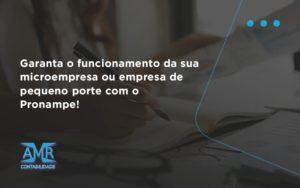 Pronampe Essa é A Chance De Fortalecer A Sua Microempresa Ou Empresa De Pequeno Porte Na Pandemia! Amr Contabilidade - Contabilidade em Nova Iguaçu - RJ | AMR Contabilidade