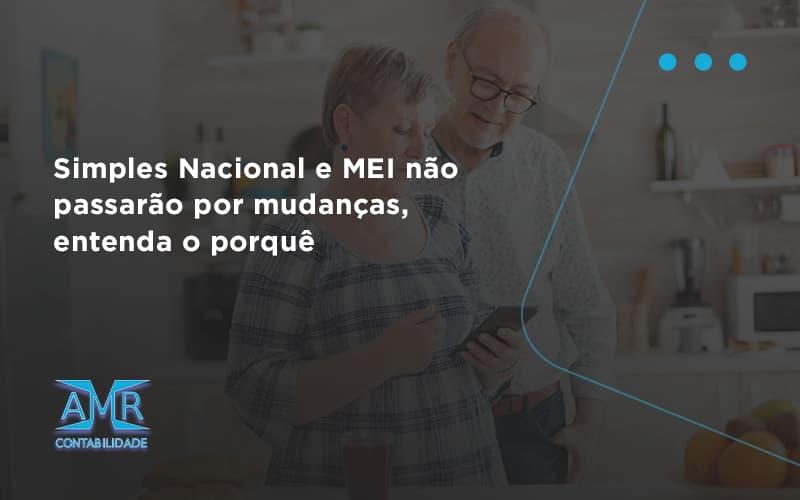 Simples Nacional E Mei Não Passarão Por Mudanças, Entenda O Porquê Amr Contabilidade - Contabilidade em Nova Iguaçu - RJ | AMR Contabilidade