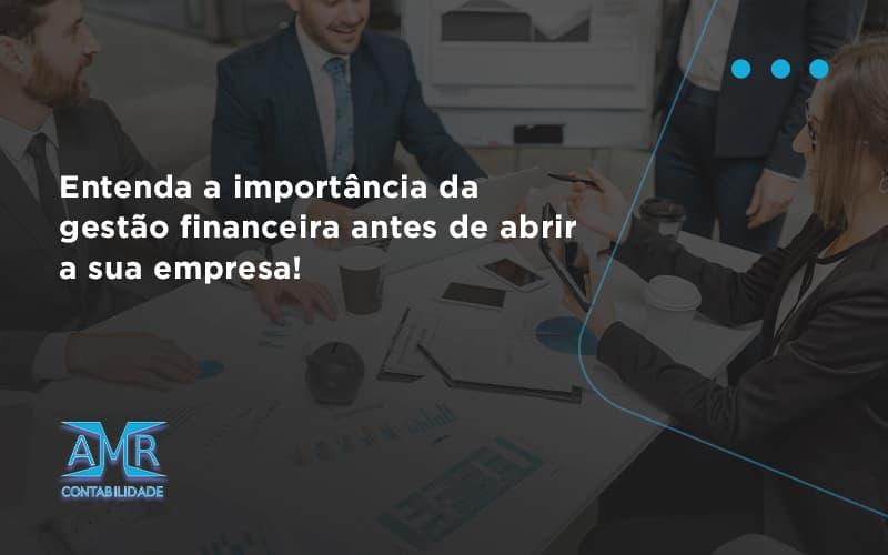 Entenda A Importância Da Gestão Financeira Antes De Abrir A Sua Empresa Amr Contabilidade - Contabilidade em Nova Iguaçu - RJ   AMR Contabilidade