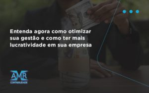Entenda Agora Como Otimizar Sua Gestão E Como Ter Mais Lucratividade Em Sua Empresa Amr Contabilidade - Contabilidade em Nova Iguaçu - RJ | AMR Contabilidade