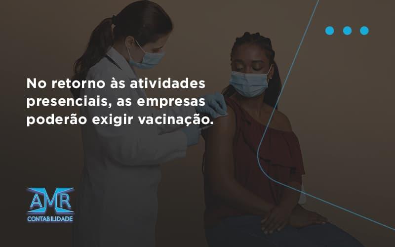 No Retorno às Atividades Presenciais, As Empresas Poderão Exigir Vacinação. Saiba Mais Amr Contabilidade - Contabilidade em Nova Iguaçu - RJ | AMR Contabilidade