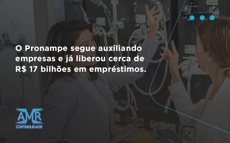 O Pronampe Segue Auxiliando Empresas E Já Liberou Cerca De R$ 17 Bilhões Em Empréstimos. Saiba Mais Amr Contabilidade - Contabilidade em Nova Iguaçu - RJ   AMR Contabilidade