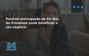 Possível Prorrogação De 60 Dias Do Pronampe Pode Beneficiar O Seu Negócio Amr Contabilidade - Contabilidade em Nova Iguaçu - RJ | AMR Contabilidade