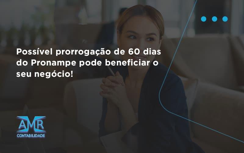 Possível Prorrogação De 60 Dias Do Pronampe Pode Beneficiar O Seu Negócio Amr Contabilidade - Contabilidade em Nova Iguaçu - RJ   AMR Contabilidade