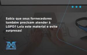 Sabia Que Seus Fornecedores Também Precisam Atender à Lgpd Amr Contabilidade - Contabilidade em Nova Iguaçu - RJ | AMR Contabilidade
