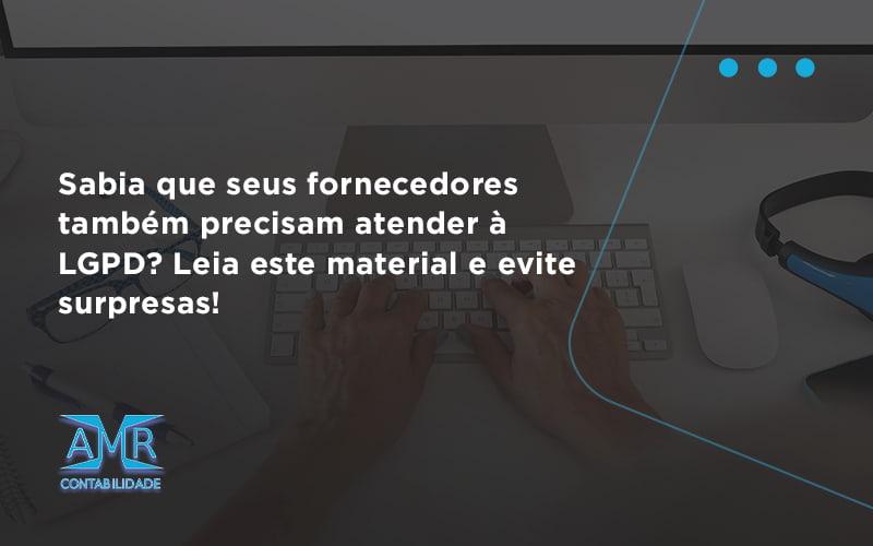 Sabia Que Seus Fornecedores Também Precisam Atender à Lgpd Amr Contabilidade - Contabilidade em Nova Iguaçu - RJ   AMR Contabilidade