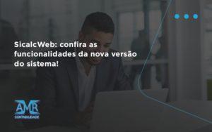 Sicalcweb Confira As Funcionalidade Da Nova Versao Do Sistema Amr Contabilidade - Contabilidade em Nova Iguaçu - RJ | AMR Contabilidade