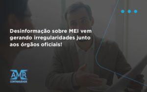 Desinformação Sobre Mei Vem Gerando Irregularidades Junto Aos órgãos Oficiais! Amr Contabilidade - Contabilidade em Nova Iguaçu - RJ | AMR Contabilidade