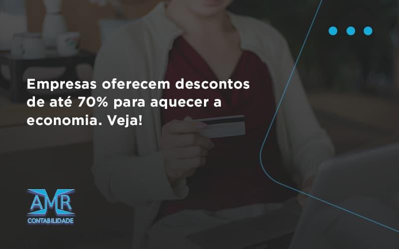 Empresas Oferecem Descontos De Até 70% Para Aquecer A Economia. Veja! Amr Contabilidade - Contabilidade em Nova Iguaçu - RJ   AMR Contabilidade