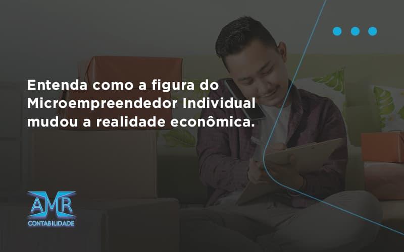 Entenda Como A Figura Do Microempreendedor Individual Mudou A Realidade Econômica. Amr Contabilidade - Contabilidade em Nova Iguaçu - RJ | AMR Contabilidade