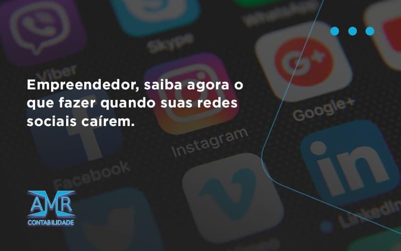 Empreendedor, Saiba Agora O Que Fazer Quando Suas Redes Sociais Caírem Amr Contabilidade - Contabilidade em Nova Iguaçu - RJ | AMR Contabilidade