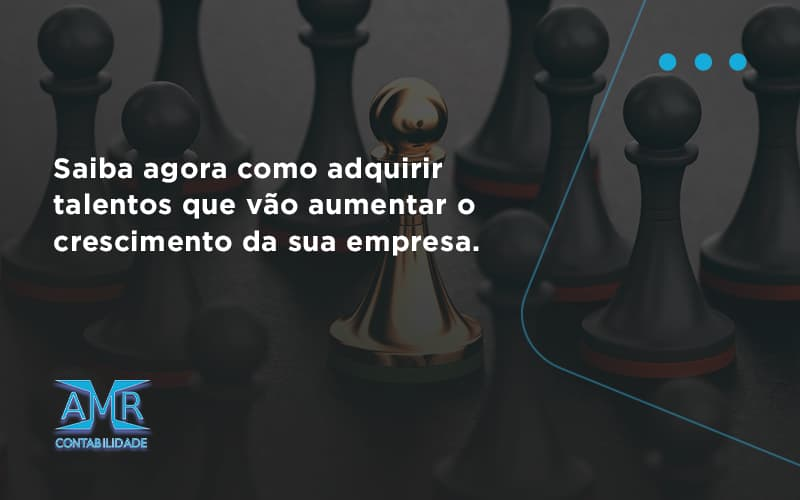 Saiba Agora Como Adquirir Talentos Que Vao Amr Contabilidade - Contabilidade em Nova Iguaçu - RJ | AMR Contabilidade