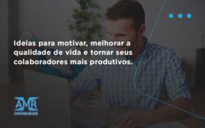 Ideias Para Motivar Melhorar Sua Qualidade De Vida Amr Contabilidade - Contabilidade em Nova Iguaçu - RJ | AMR Contabilidade