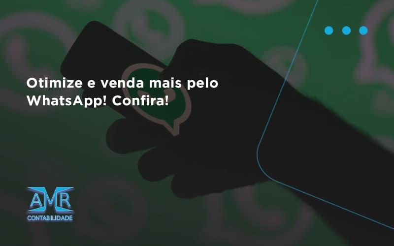 Otimize E Venda Mais Pelo Whatsapp Confira Amr Contabilidade - Contabilidade em Nova Iguaçu - RJ | AMR Contabilidade
