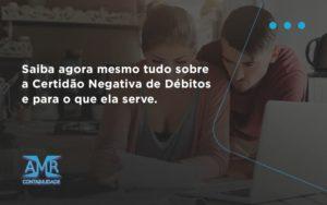 Saiba Agora Mesmo Tudo Sobre A Certidao Negativa E Para O Que Ela Serve Amr Contabilidade - Contabilidade em Nova Iguaçu - RJ | AMR Contabilidade